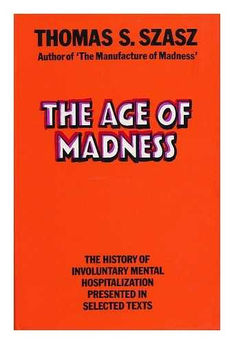 9780710079930: The Age Of Madness - The History Of Involuntary Mental Hospitalization Presented In Selected Texts