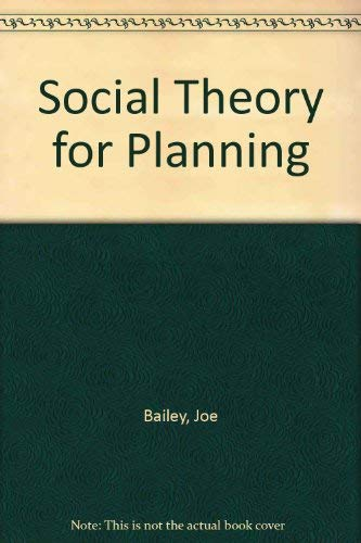 Social theory for planning: Bailey, Joe