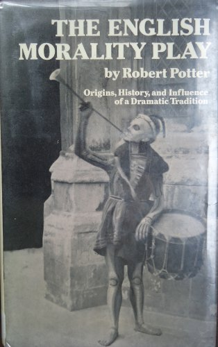 English Morality Play: Origins, History, and Influence of a Dramatic Tradition.: POTTER, Robert.