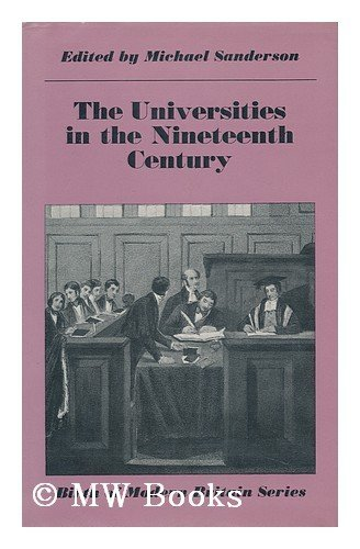The Universities in the Nineteenth Century.: Sanderson, Michael [Ed]