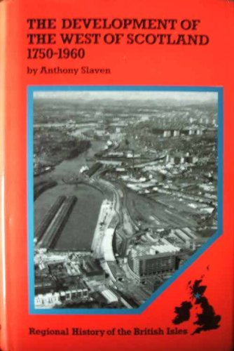 The Development of the West of Scotland: 1750-1960: Slaven, Anthony