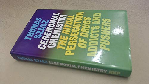 9780710081223: Ceremonial Chemistry: Ritual Persecution of Drugs, Addicts and Pushers