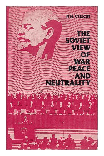 Soviet View of War, Peace and Neutrality: P.H. Vigor