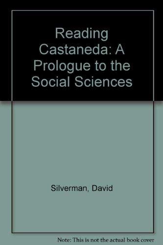 Reading Castaneda: A Prologue to the Social Sciences: Silverman, David