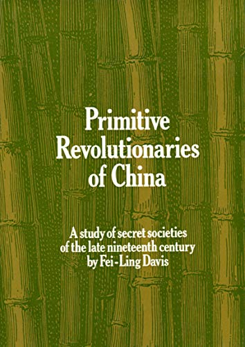 9780710081865: Primitive Revolutionaries of China: Study of Secret Societies in the Late Nineteenth Century