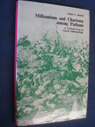 Millennium and Charisma Among Pathans: A Critical Essay in Social Anthropology: Akbar S. Ahmed