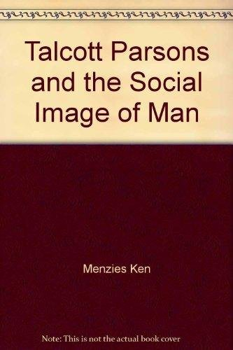 Talcott Parsons and the social image of man.: MENZIES, Ken: