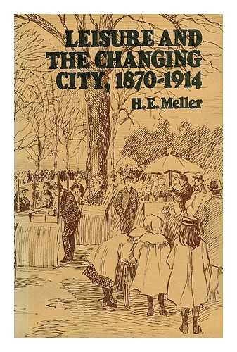 Leisure and the Changing City, 1870-1914: Bristol: Meller, Helen