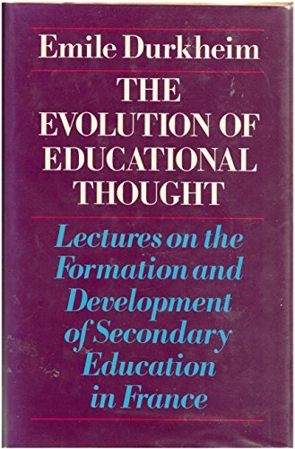 9780710084460: Evolution of Educational Thought: Lectures on the Formation and Development of Secondary Education in France