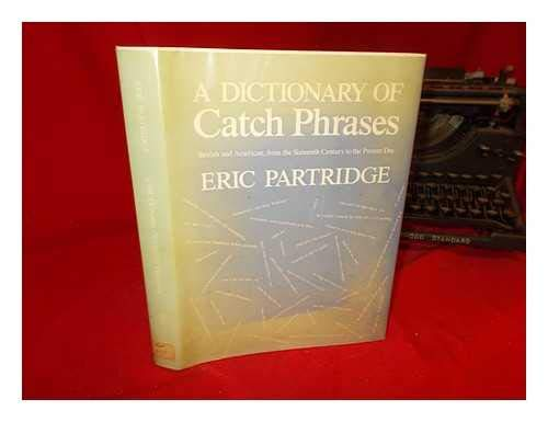 9780710085375: A dictionary of catch phrases: British and American, from the sixteenth century to the present day