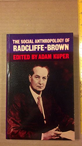 Social Anthropology of Radcliffe-Brown: Kuper, Adam; Radcliffe-Brown, A.R.