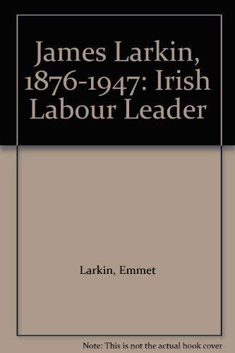 James Larkin 1876-1947: Irish Labour Leader: Larkin, Emmet