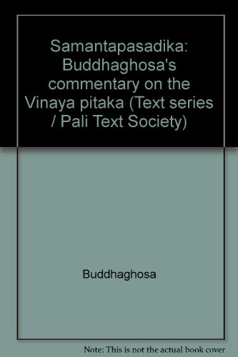 Samantapasadika: Buddhaghosa's Commentary on the Vinaya Texts: J. Takakusu and