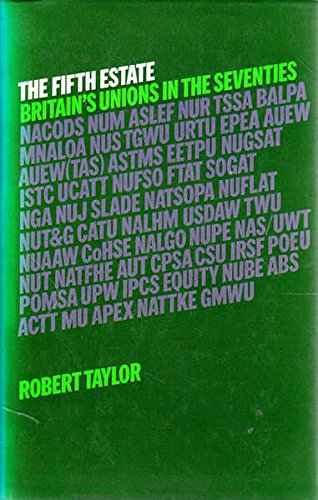 The Fifth Estate. Britain's Unions in the Seventies.: Taylor, Robert