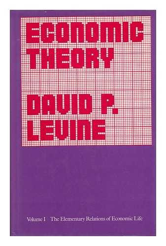 Economic Theory: The Elementary Relations of Economic Life (His Economic theory ; v. 1): Levine, ...