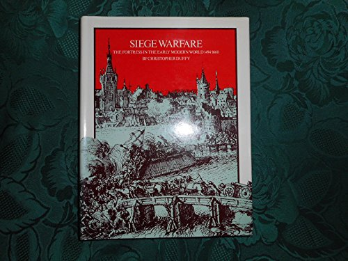 Siege Warfare The Fortress in the Early Modern World, 1494-1660: Duffy, Christopher