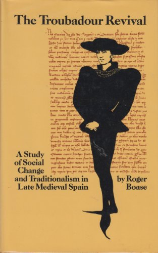 The Troubadour Revival a study of social change and traditionalism in late medieval Spain.