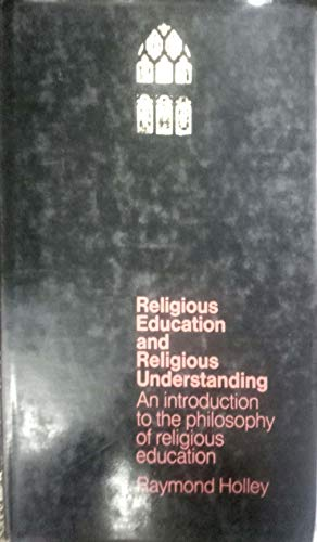 9780710089953: Religious Education and Religious Understanding: An Introduction to the Philosophy of Religious Education