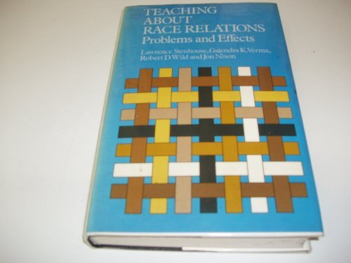 Teaching About Race Relations: Problems and Effects (Routledge education books) (0710090366) by Lawrence Stenhouse; etc.