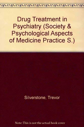 Drug treatment in psychiatry (Social and psychological aspects of medical practice): Trevor ...