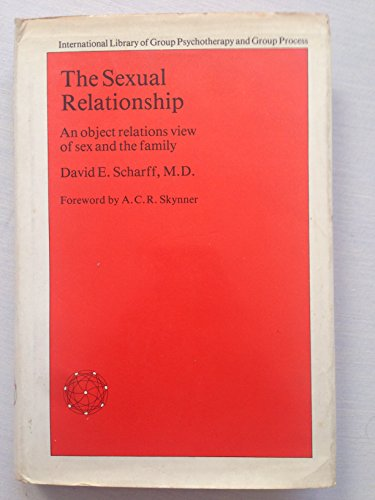 9780710090720: The Sexual Relationship: An Object Relations View of Sex and the Family (The International library of group psychotherapy and group process)