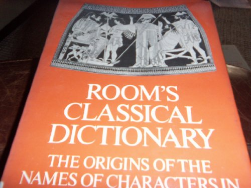Room's Classical Dictionary: The Origins of the: Room, Adrian