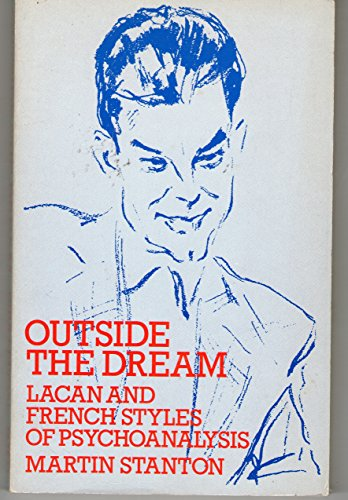 Outside the dream. Lacan and French styles of psychoanalysis.: Stanton, Martin.