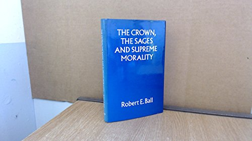 The Crown, the Sages, and Supreme Morality: Ball, Robert Edward