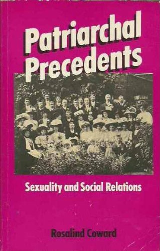 Patriarchal Precedents: Sexuality and Social Relations: Coward, Rosalind