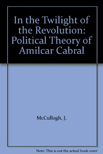 9780710094117: In the Twilight of the Revolution: Political Theory of Amilcar Cabral