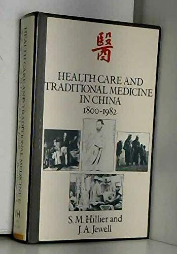 Health Care and Traditional Medicine in China, 1800-1982: Hillier, S. M.;Jewell, J. A.