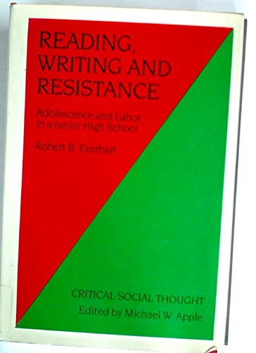 Reading Writing and Resistance. Adolecence and Labor in a Junior High School.: Everhart, Robert