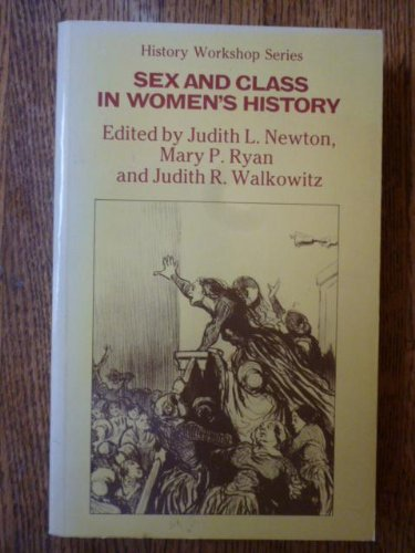 Sex and Class in Women's History: Newton, Judith L.; Ryan, Mary P.