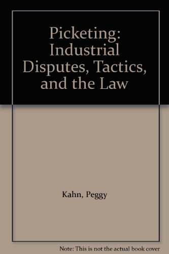 Picketing: Industrial Disputes, Tactics, and the Law (0710095341) by Peggy Kahn