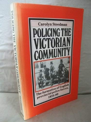 9780710095756: Policing the Victorian Community: Formation of English Provincial Police Forces, 1856-80 (Routledge direct editions)