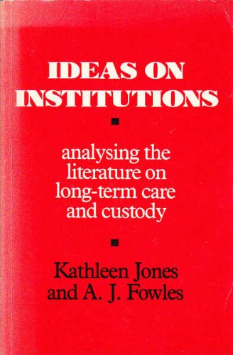 Ideas on Institutions: Analyzing the Literature on Long-Term Care and Custody (v. 1): Jones, ...