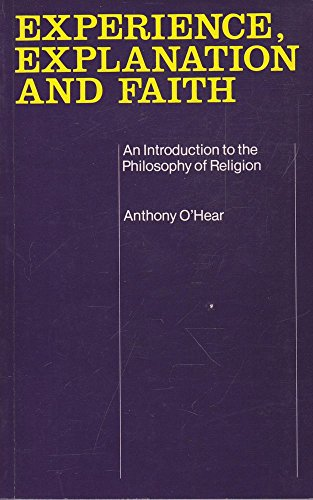 Experience, Explanation, and Faith: An Introduction to: O'Hear, Anthony