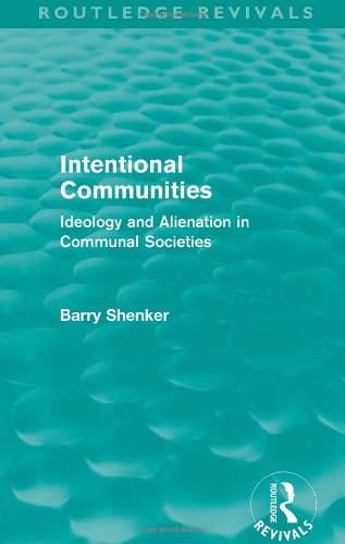 Intentional Communities: Ideology and Alienation in Communal Societies (International Library of ...