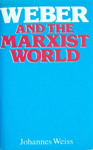 Weber and the Marxist World (International Library of Sociology): Weiss, Johannes