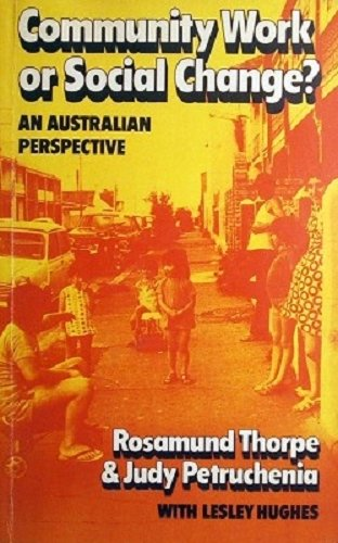 Community Work or Social Change?: An Australian Perspective: Thorpe, Rosamund