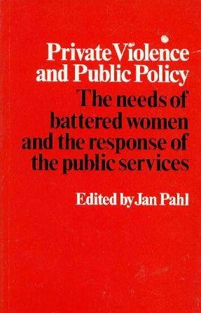 Private Violence and Public Policy the Needs of Battered Women and the Response of the Public Ser...