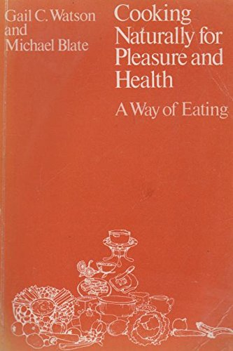 9780710200778: Cooking Naturally for Pleasure and Health: A Way of Eating