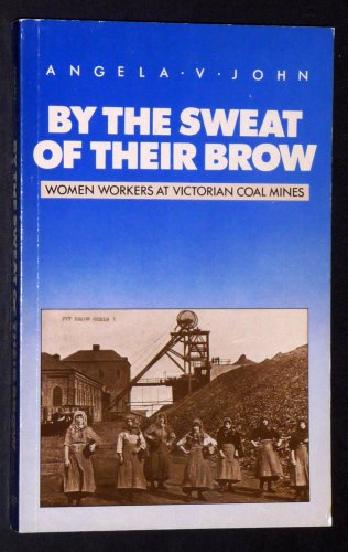 9780710201423: By the Sweat of Their Brow: Women Workers at Victorian Coal Mines