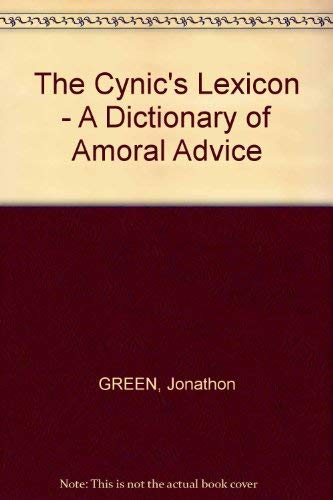 9780710201874: The Cynic's Lexicon - A Dictionary of Amoral Advice