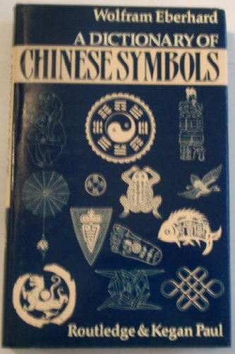 9780710201911: Dictionary of Chinese Symbols: Hidden Symbols in Chinese Life and Thought (English and German Edition)