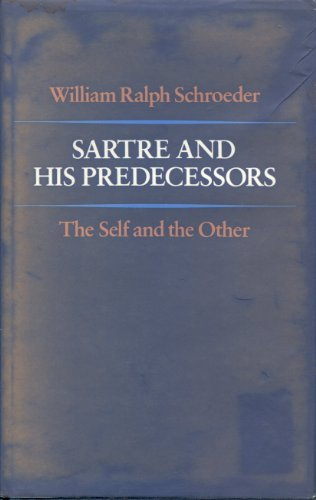 Sartre and His Predecessors: The Self and the Other: Schroeder, William Ralph