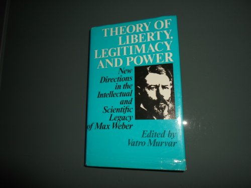 9780710203557: Theory of Liberty, Legitimacy, and Power: New Directions in the Intellectual and Scientific Legacy of Max Weber (International Library of Sociology)