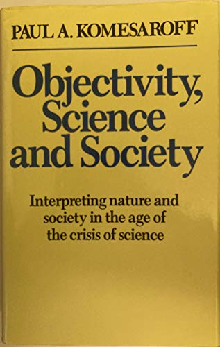 9780710203816: Objectivity, Science and Society: Interpreting Nature and Society in the Age of the Crisis of Science