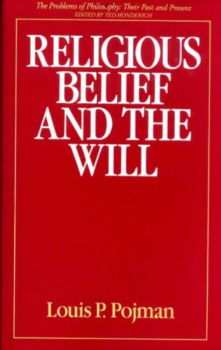Religious Belief and the Will (The Problems: Louis P. Pojman