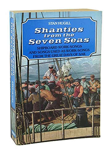 Shanties from the Seven Seas: Shipboard Work-Songs and Songs Used from the Great Days of Sail